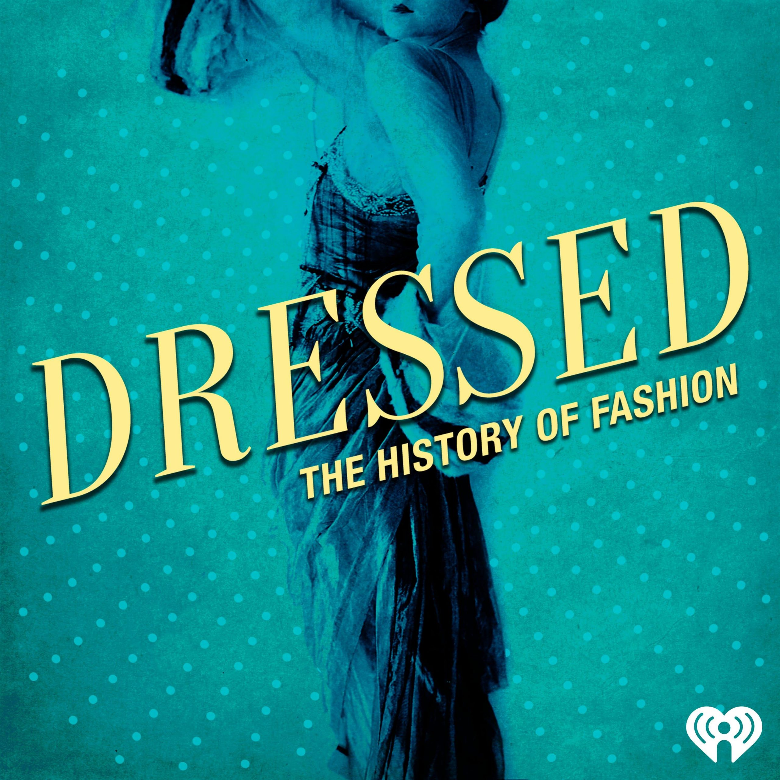 Dressed - The History of Fashion podcast